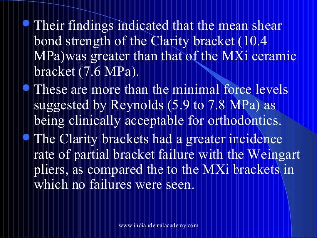  Their  findings indicated that the mean shear bond strength of the Clarity bracket (10.4 MPa)was greater than that of th...