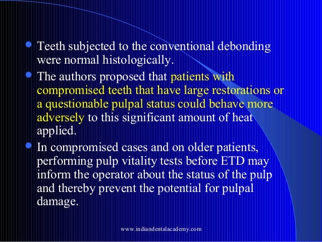  Teeth  subjected to the conventional debonding were normal histologically.  The authors proposed that patients with com...
