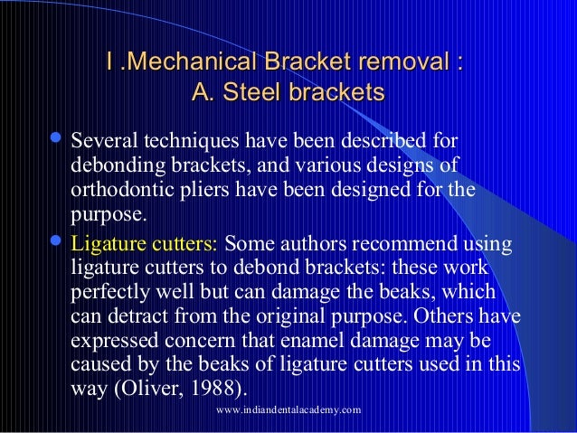 I .Mechanical Bracket removal : A. Steel brackets  Several  techniques have been described for debonding brackets, and va...