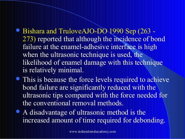  Bishara  and TruloveAJO-DO 1990 Sep (263 273) reported that although the incidence of bond failure at the enamel-adhesiv...