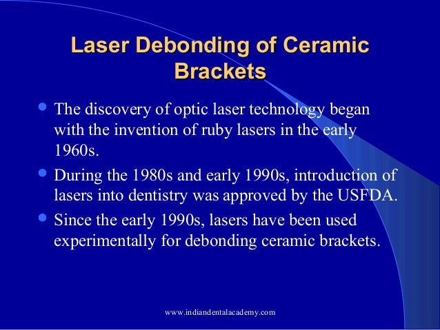 Laser Debonding of Ceramic Brackets  The  discovery of optic laser technology began with the invention of ruby lasers in ...