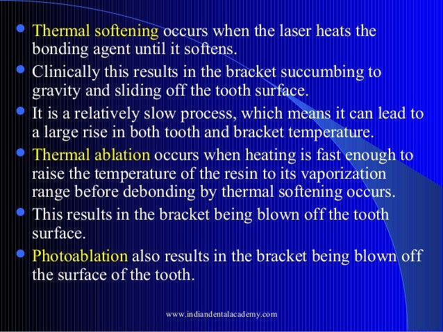  Thermal  softening occurs when the laser heats the bonding agent until it softens.  Clinically this results in the brac...