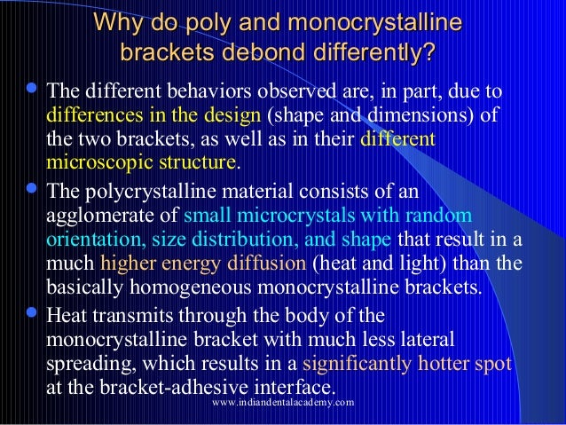 Why do poly and monocrystalline brackets debond differently?  The  different behaviors observed are, in part, due to diff...