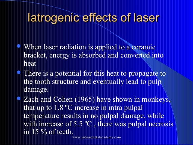 Iatrogenic effects of laser  When  laser radiation is applied to a ceramic bracket, energy is absorbed and converted into...