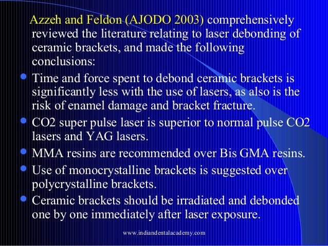 Azzeh and Feldon (AJODO 2003) comprehensively reviewed the literature relating to laser debonding of ceramic brackets, and...
