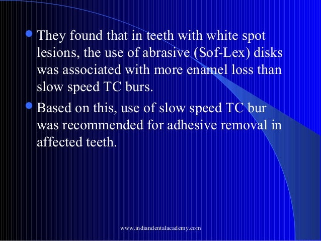  They  found that in teeth with white spot lesions, the use of abrasive (Sof-Lex) disks was associated with more enamel l...