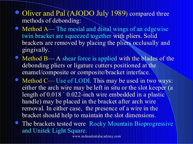  Oliver         and Pal (AJODO July 1989) compared three  methods of debonding: Method A— The mesial and distal wings...