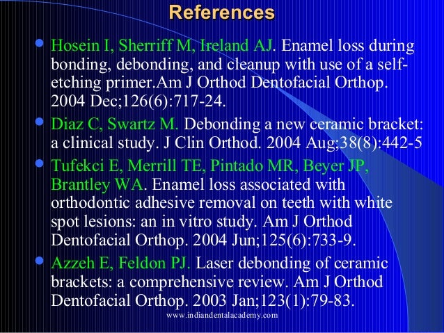 References  Hosein  I, Sherriff M, Ireland AJ. Enamel loss during bonding, debonding, and cleanup with use of a selfetchi...