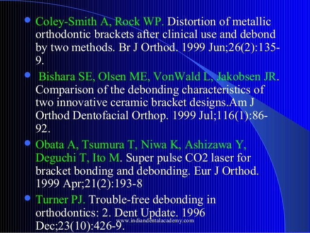  Coley-Smith  A, Rock WP. Distortion of metallic orthodontic brackets after clinical use and debond by two methods. Br J ...