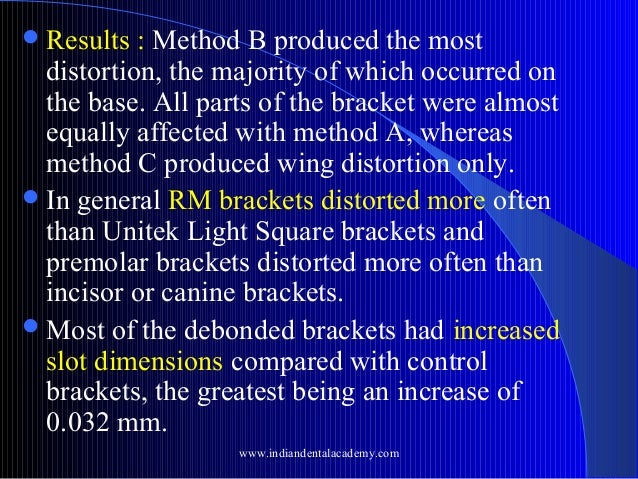  Results  : Method B produced the most distortion, the majority of which occurred on the base. All parts of the bracket w...