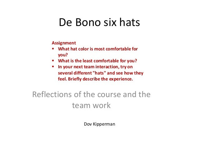 De Bono six hats     Assignment      What hat color is most comfortable for        you?      What is the least comfortab...