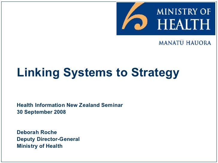 Linking Systems to Strategy Health Information New Zealand Seminar 30 September 2008 Deborah Roche Deputy Director-General...