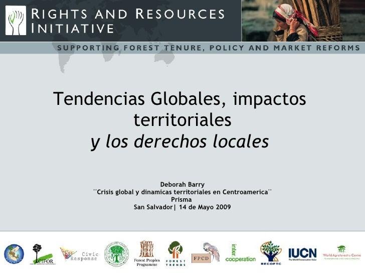 Tendencias Globales, impactos  territoriales y los derechos locales  Deborah Barry ¨Crisis global y dinamicas territoriale...