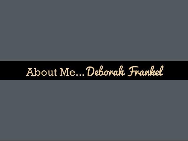 About Me... Deborah Frankel