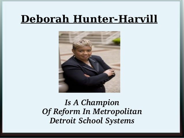 Deborah Hunter-Harvill  IsAChampion OfReformInMetropolitan DetroitSchoolSystems
