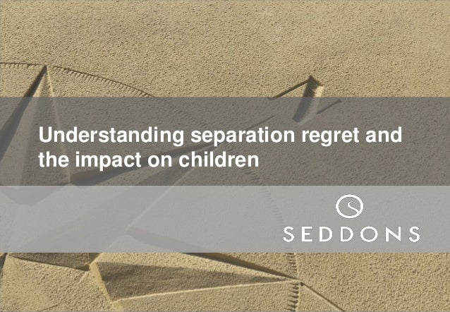 Understanding separation regret and the impact on children