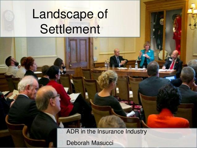 Landscape of  Settlement   ADR in the Insurance Industry   Deborah Masucci