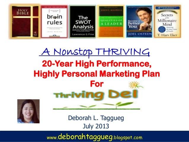 20-Year High Performance, Highly Personal Marketing Plan For Deborah L. Taggueg July 2013 www.deborahtaggueg.blogspot.com ...