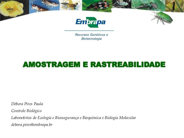 AMOSTRAGEM E RASTREABILIDADEDébora Pires PaulaControle BiológicoLaboratórios de Ecologia e Biossegurança e Bioquímica e Bi...