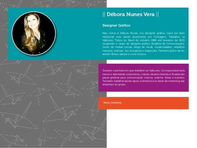 || Débora Nunes Vera || Designer Gráfico Meu nome é Débora Nunes, sou designer gráfico, nasci em Belo Horizonte mas resido...