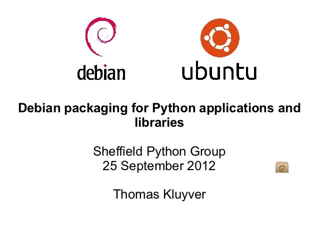 Debian packaging for Python applications and                  libraries           Sheffield Python Group            25 Sep...