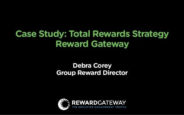 Case Study: Total Rewards Strategy Reward Gateway Debra Corey Group Reward Director