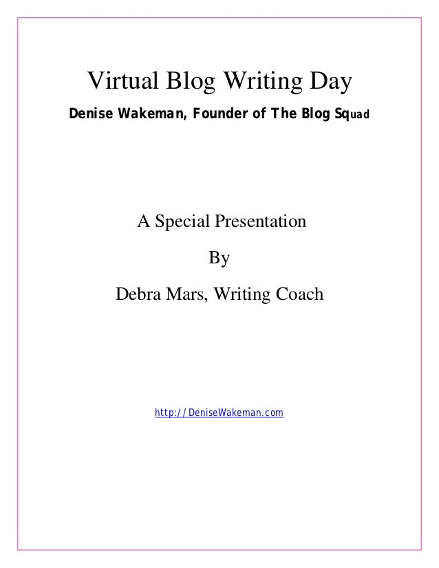 Virtual Blog Writing DayDenise Wakeman, Founder of The Blog Squad         A Special Presentation                    By    ...