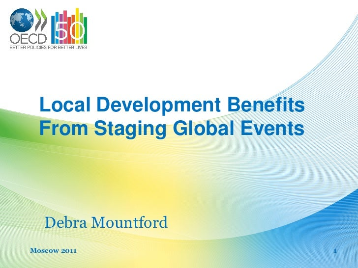 Local Development Benefits  From Staging Global Events   Debra MountfordMoscow 2011                    1