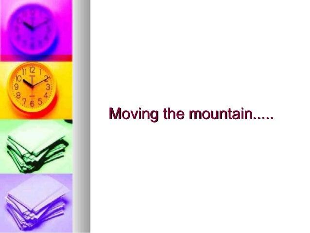 Moving the mountain.....Moving the mountain.....