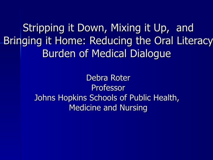 Stripping it Down, Mixing it Up,  and Bringing it Home: Reducing the Oral Literacy Burden of Medical Dialogue  Debra Rot...