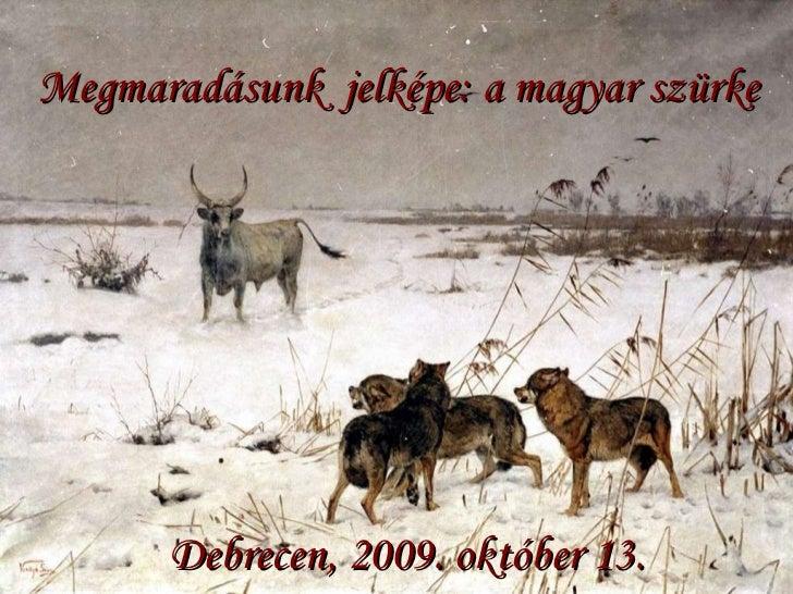 Megmaradásunk  jelképe: a magyar szürke Debrecen, 2009. október 13.