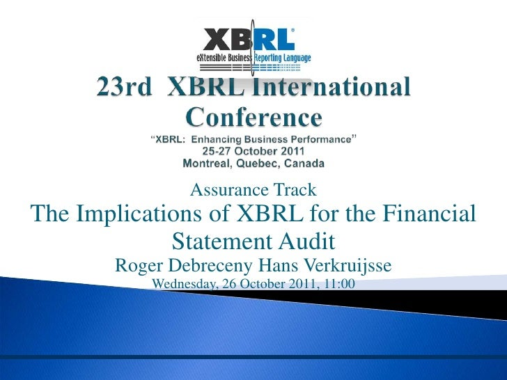 Assurance TrackThe Implications of XBRL for the Financial             Statement Audit       Roger Debreceny Hans Verkruijs...