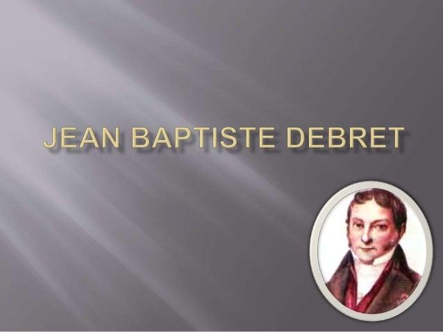 ilho de Jacques Debret, funcionário  do parlamento francês1 e estudioso de História Natural e  Arte, e irmão de François D...