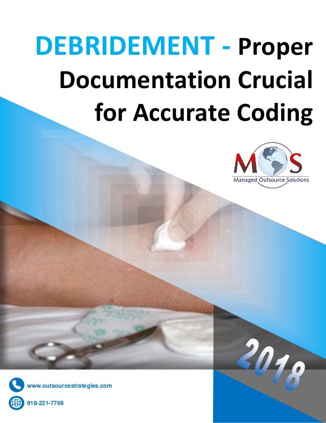 www.outsourcestrategies.com 918-221-7769 DEBRIDEMENT - Proper Documentation Crucial for Accurate Coding 918-221-7769 www.o...