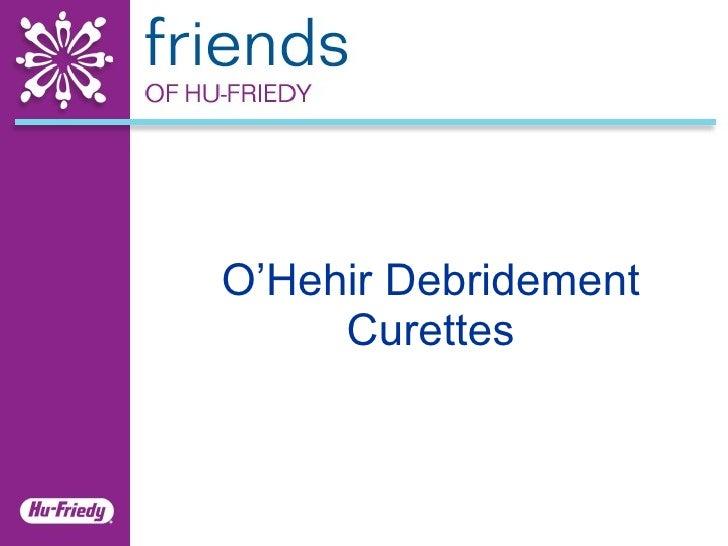O'Hehir Debridement Curettes