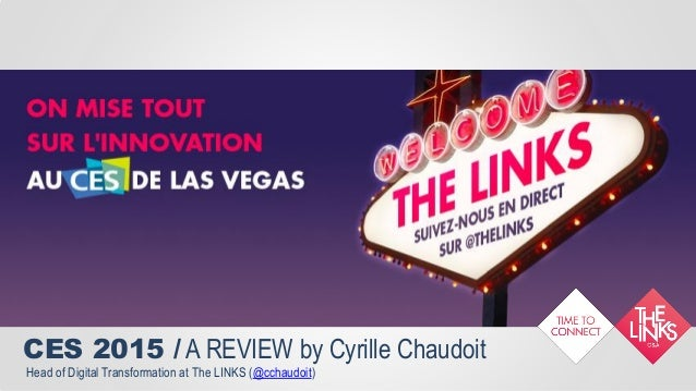 CES 2015 / A REVIEW by Cyrille Chaudoit Head of Digital Transformation at The LINKS (@cchaudoit)