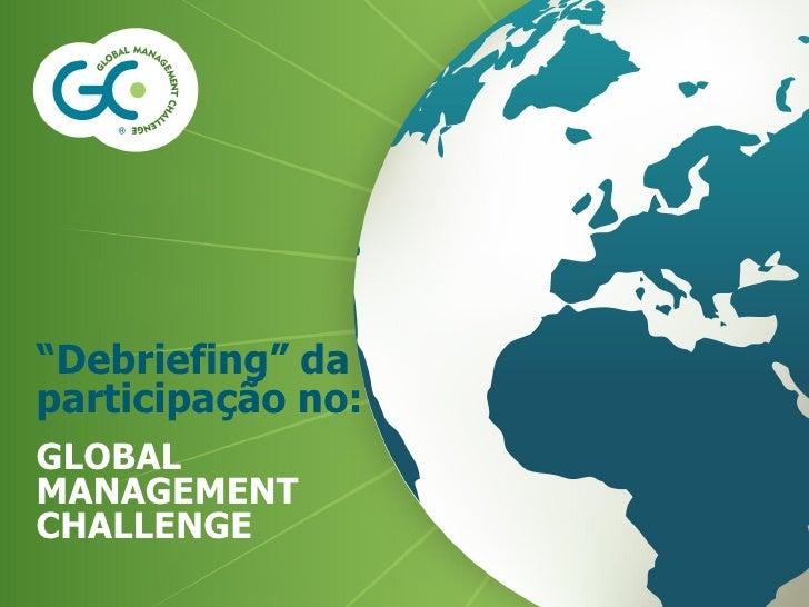 """""""Debriefing"""" daparticipação no:GLOBALMANAGEMENTCHALLENGE"""