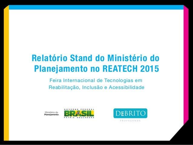 Relatório Stand do Ministério do Planejamento no REATECH 2015 Feira Internacional de Tecnologias em Reabilitação, Inclusão...