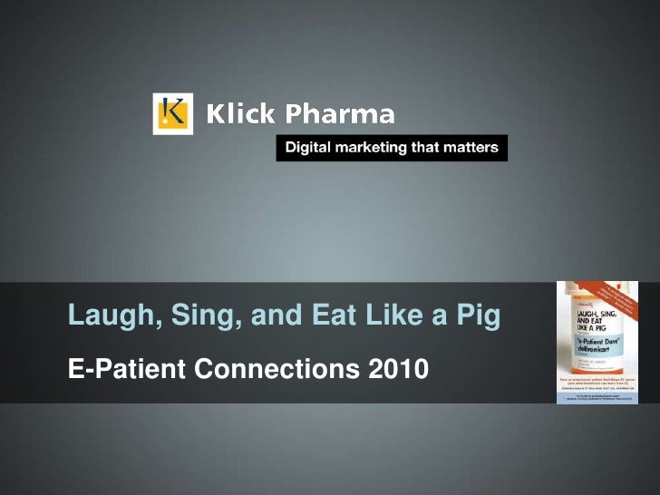 Laugh, Sing, and Eat Like a Pig<br />E-Patient Connections 2010<br />