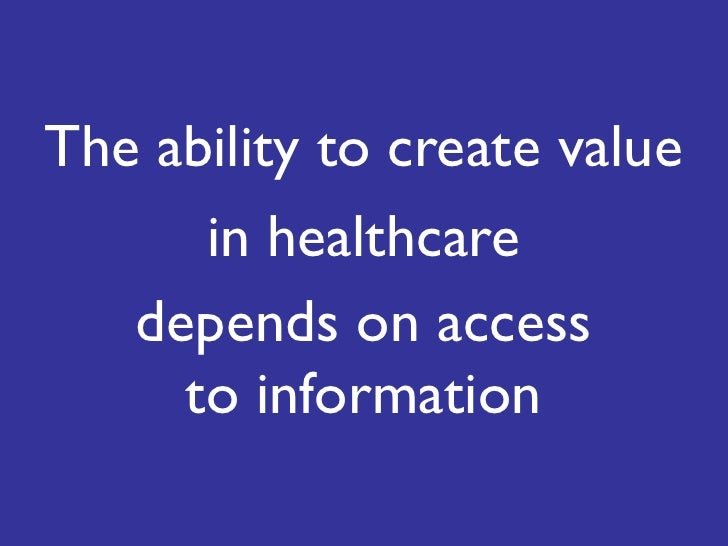 The ability to create value<br />in healthcare<br />depends on accessto information<br />
