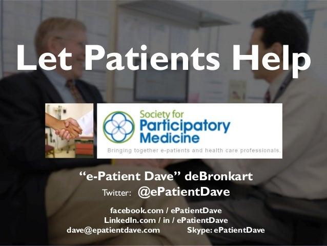 """JAMIA, 1997""""e-Patient Dave"""" deBronkartTwitter: @ePatientDavefacebook.com / ePatientDaveLinkedIn.com / in / ePatientDavedav..."""