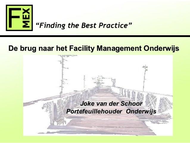 1 Joke van der SchoorJoke van der Schoor Portefeuillehouder OnderwijsPortefeuillehouder Onderwijs De brug naar het Facilit...