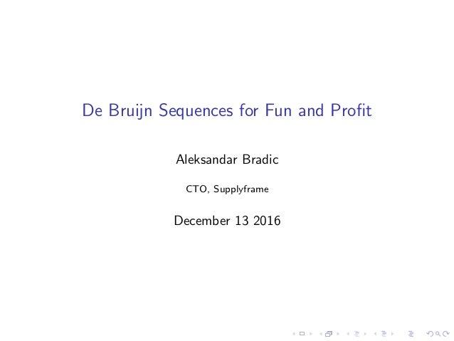 De Bruijn Sequences for Fun and Profit Aleksandar Bradic CTO, Supplyframe December 13 2016