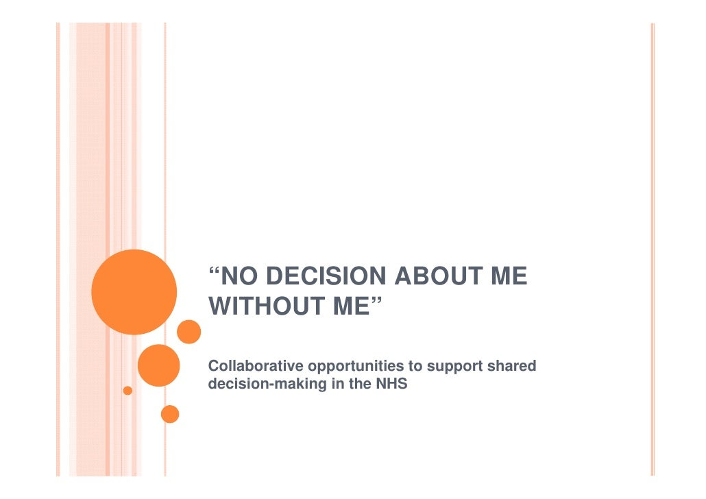 """""""NO DECISION ABOUT MEWITHOUT ME""""Collaborative opportunities to support shareddecision-making in the NHS"""