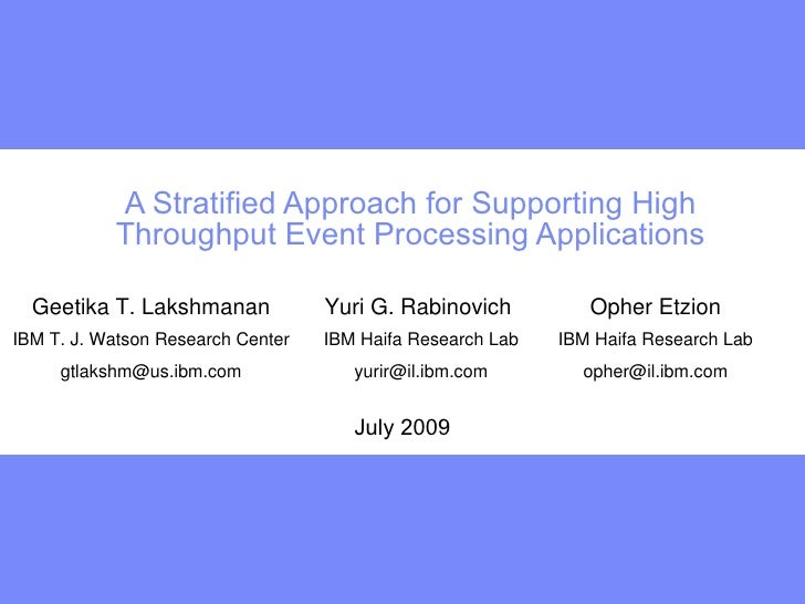 A Stratified Approach for Supporting High            Throughput Event Processing Applications    Geetika T. Lakshmanan    ...