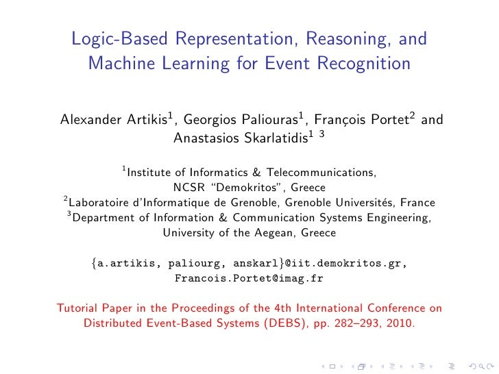 Logic-Based Representation, Reasoning, and     Machine Learning for Event Recognition  Alexander Artikis1 , Georgios Palio...