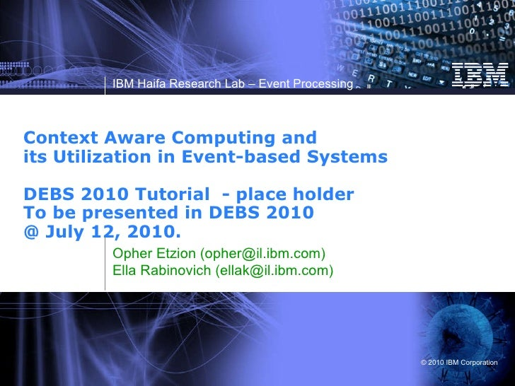 Context Aware Computing and its Utilization in Event-based Systems DEBS 2010 Tutorial  - place holder To be presented in D...