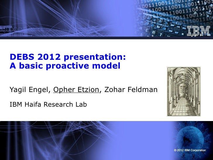 DEBS 2012 presentation:A basic proactive modelYagil Engel, Opher Etzion, Zohar FeldmanIBM Haifa Research Lab              ...