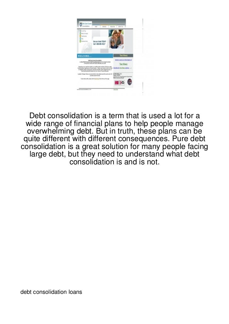 Debt consolidation is a term that is used a lot for a wide range of financial plans to help people manage  overwhelming de...