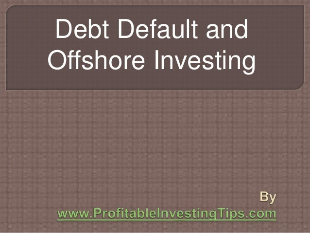 Debt Default and Offshore Investing